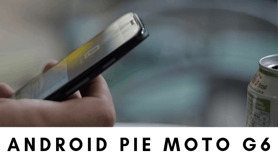 Android Pie Update hits on Moto G6 Did You Get