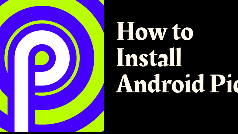 How to Install Android Pie In Your Android