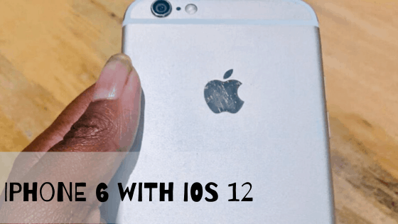 Why iPhone 6 is Still Good With iOS 12 in 2020