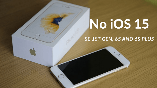 Why iPhone SE, 6s and 6S Plus not Getting iOS 15 in 2021