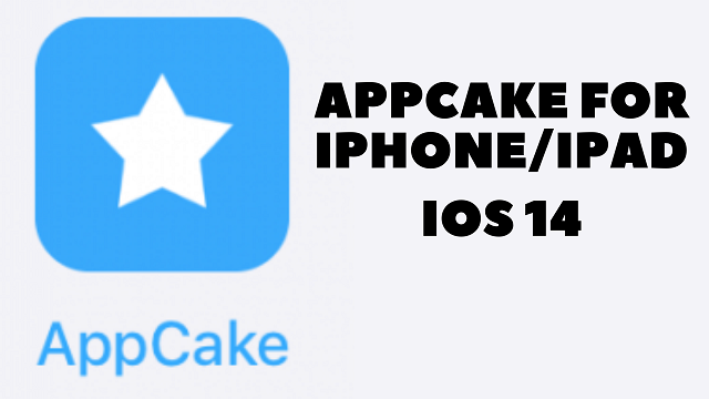 Appcake for iOS 14 iPhone and iPad